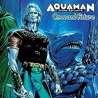 Aquaman: Sword of Atlantis - Once and Future