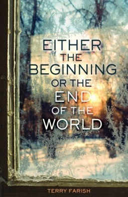 Either The Beginning Or The End Of The World By Terry Farish Goodreads