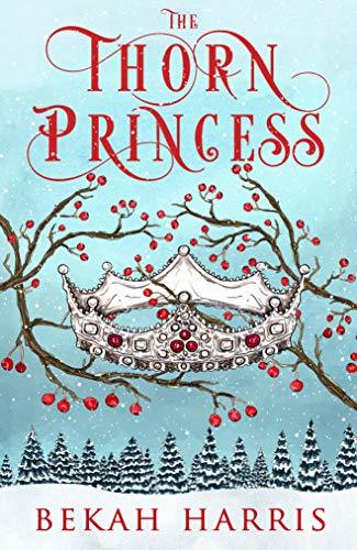 Harris, Bekah Iron Crown Faerie Tales - 01 - The Thorn Princess