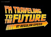 I'm a time traveler, too!