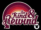 Be Kind & Rewind