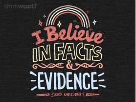 I Believe in Facts and Evidence