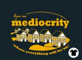 Live in Mediocrity