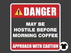 May be Hostile Before Morning Coffee