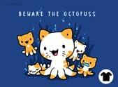 Beware The Octopuss