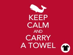 Keep Calm...Here's a Towel