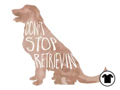Don't Stop Retrievin'