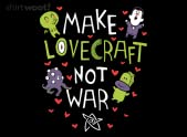 Make Lovecraft, Not War