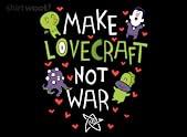 Make Lovecraft, Not War