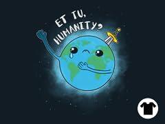 Et Tu, Humanity?