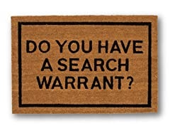 DO YOU HAVE A SEARCH WARRANT?