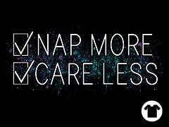 Nap More Care Less