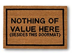 NOTHING OF VALUE HERE (BESIDES THIS DOORMAT)