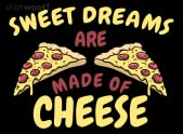 Sweet Dreams Are Made Of Cheese!