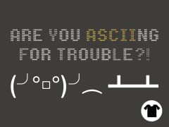 ASCIING For Trouble