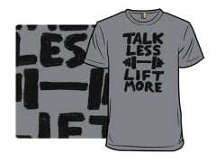 """Talk Less. Lift More."" T-Shirt"