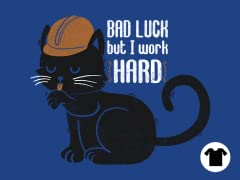 Bad Luck, But I Work Hard