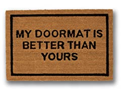 MY DOORMAT IS BETTER THAN YOURS