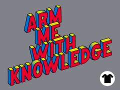 Arm Me With Knowledge
