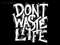 Don't Waste Life
