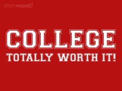 COLLEGE...Totally Worth It!