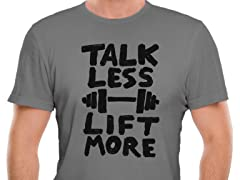 """Talk Less. Lift More."" Tee"