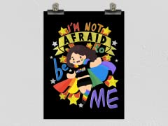 """I'm Not Afraid to be Me"" Matte Poster"