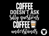 Coffee Doesn't Ask