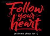 Follow Your Heart...or Don't