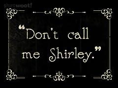 Don't call me Shirley.