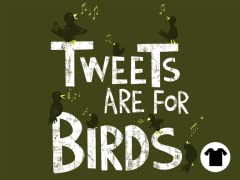 Tweets are for Birds