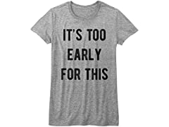 Its Not Too Early Tee
