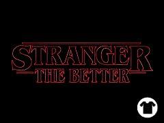 Stranger the Better