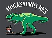 Hugasaurus Rex