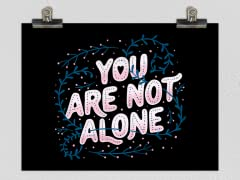"""You Are Not Alone"" Matte Poster"