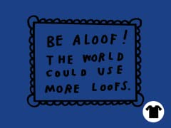 Be Aloof!