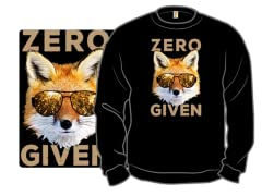 "Small ""Zero Fox Given"" Sweatshirt"