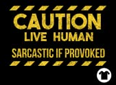 Caution: Sarcastic if Provoked