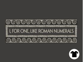 I, For One, Like Roman Numerals