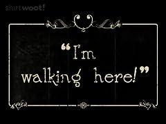 I'm Walking Here!
