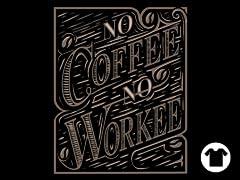 No Coffee, No Workee