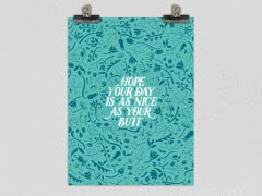 """""""Hope Your Day is as Nice as Your Butt"""" Matte Poster"""