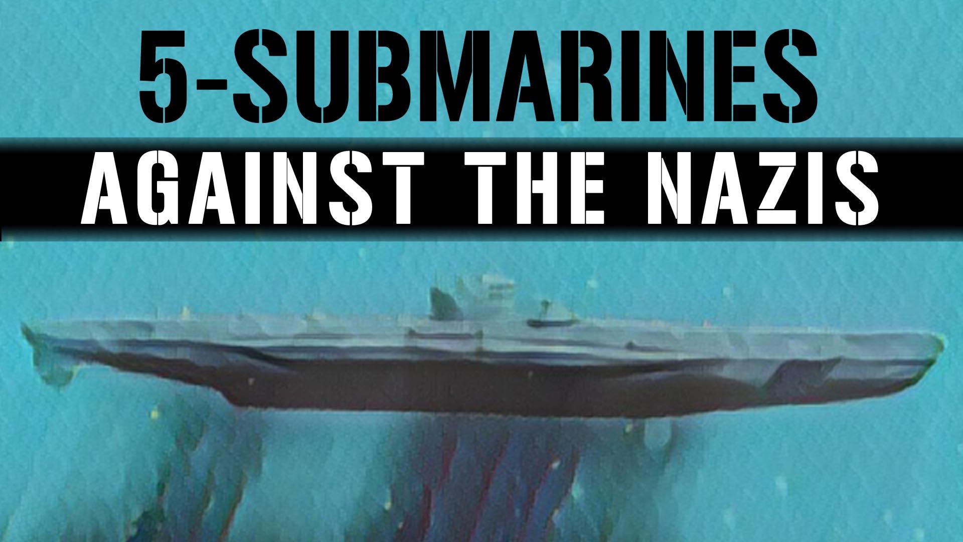 5 Submarines Against the Nazis