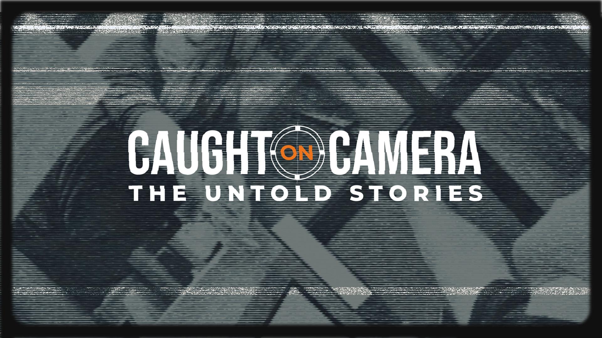 Caught on Camera: The Untold Stories - Season 1