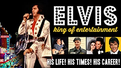 Elvis, King of Entertainment - His Life! His Times! His Career!