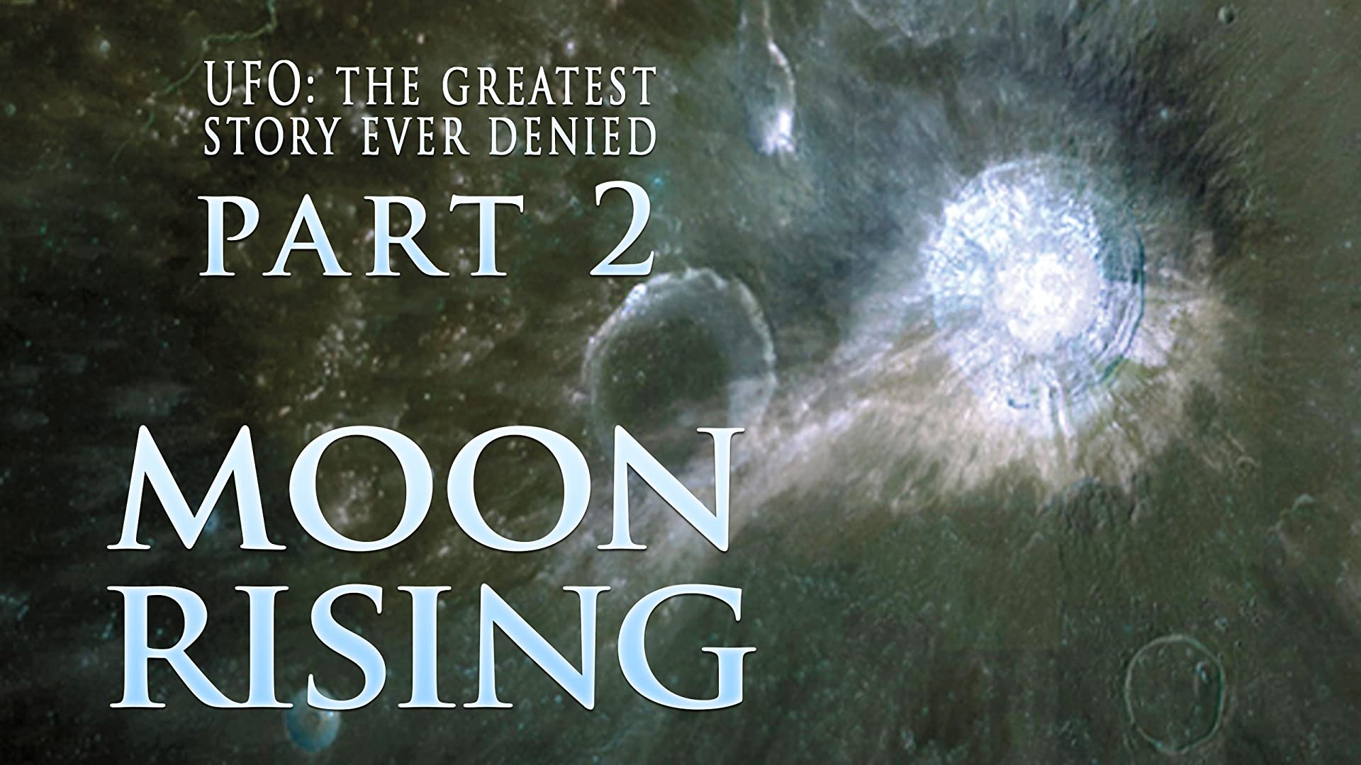 UFO: The Greatest Story Ever Denied - Part 2: Moon Rising