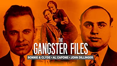 The Gangster Files: Bonnie and Clyde, Al Capone, John Dillinger