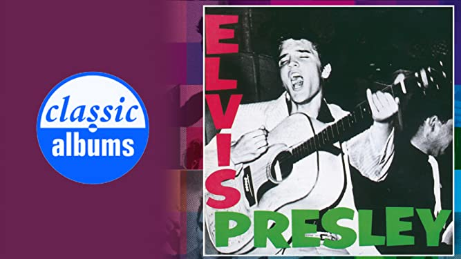 Elvis Presley: Elvis Presley (Classic Albums)