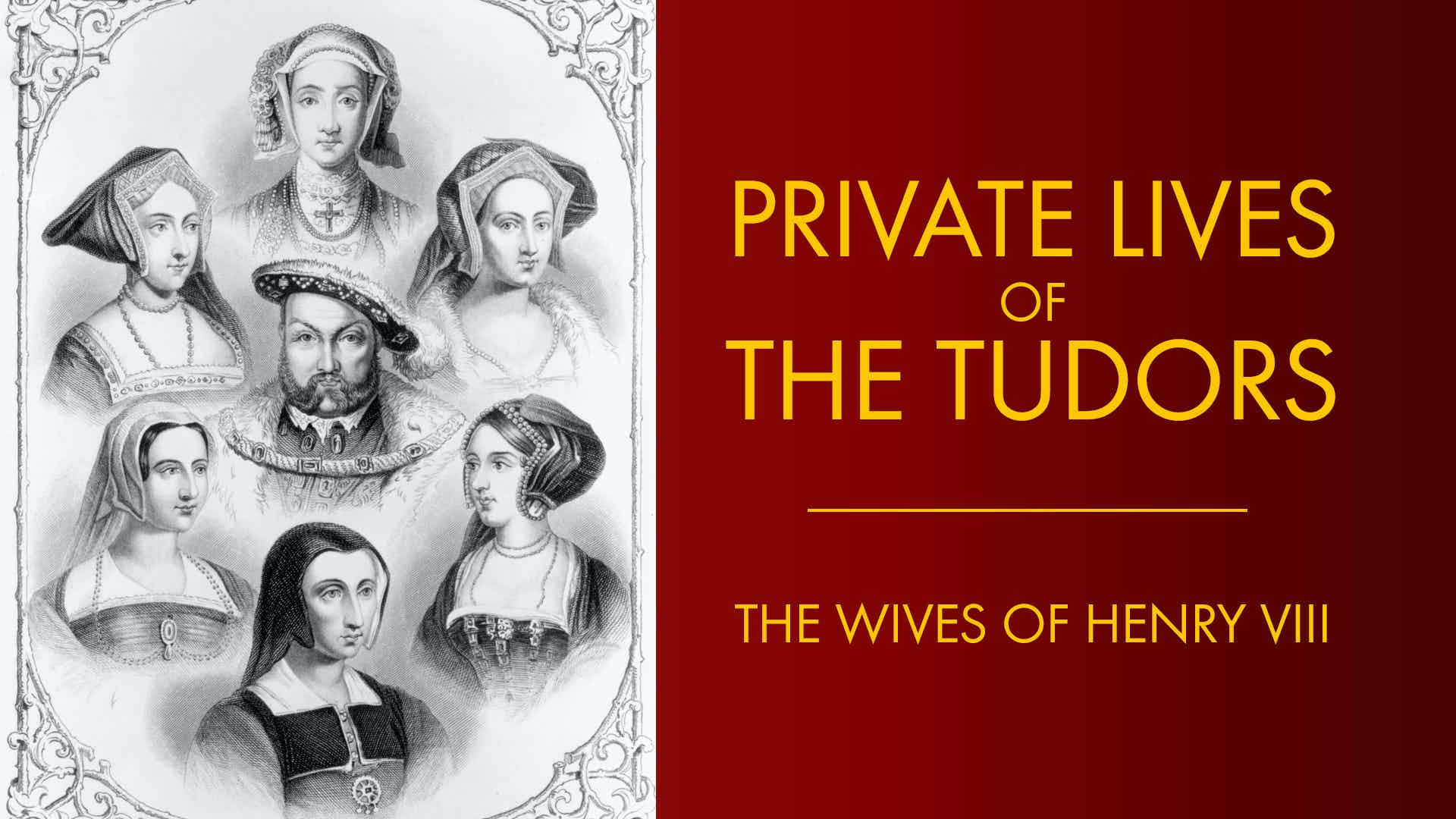 Private Lives of the Tudors: The Wives of Henry VIII