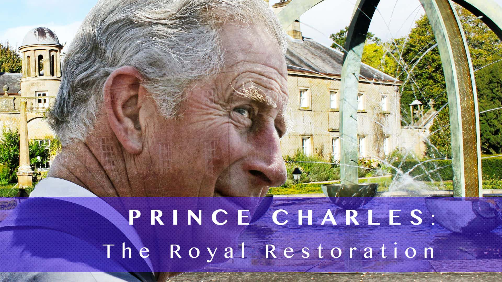 Prince Charles: The Royal Restoration